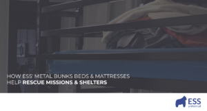 How ESS' Metal Bunks Beds & Mattresses Help Rescue Missions & Shelters